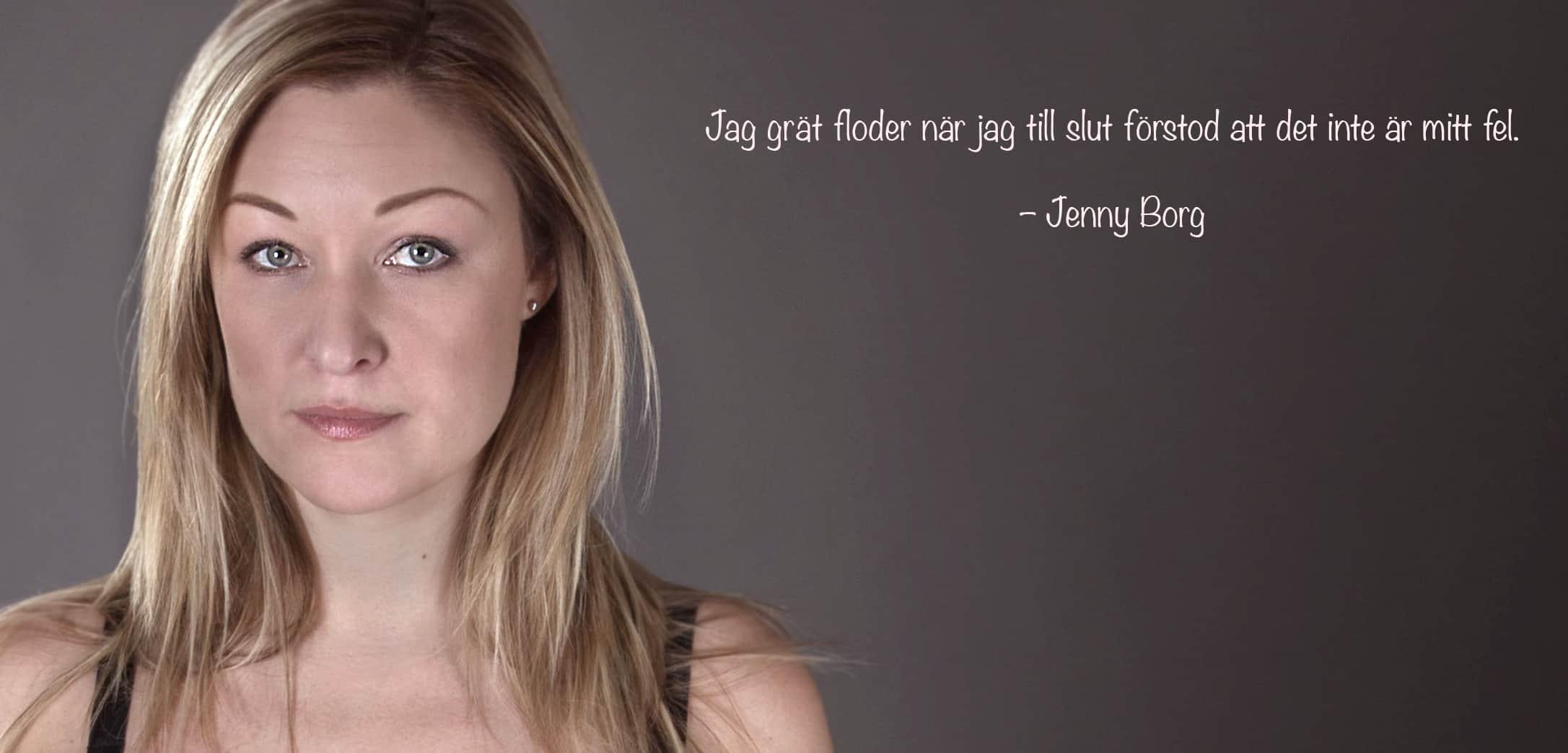 Jenny Borg citat: Jag grät floder när jag till slut förstod att det inte är mitt fel.